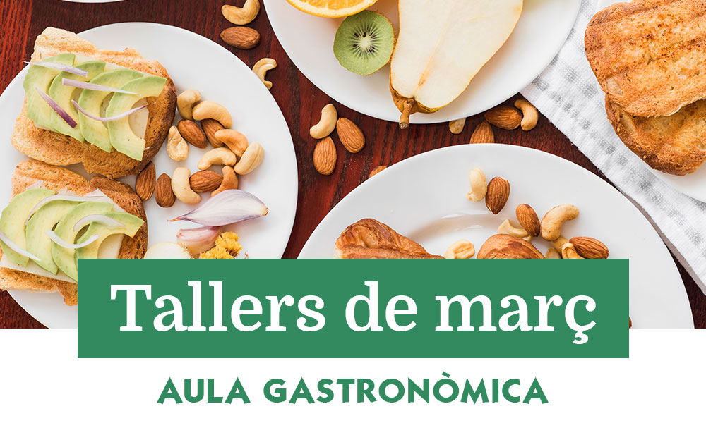 Tallers de març a l'Aula Gastronòmica